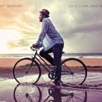 Mat McHugh - Love Come Save Me